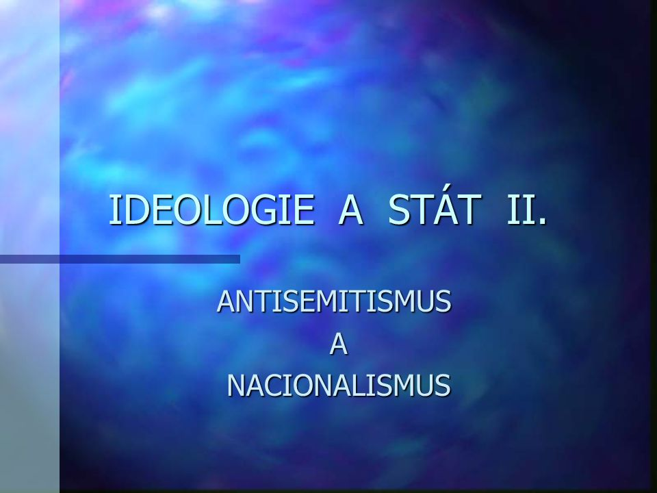 VYUŽITÍ OBJEKTIVNÍ SPOLEČENSKÉ SITUACE n antisemitismus n nacionalismus