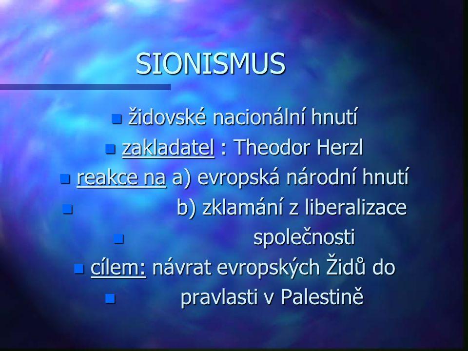 SIONISMUS n židovské nacionální hnutí n zakladatel : Theodor Herzl n reakce na a) evropská národní hnutí n b) zklamání z liberalizace n společnosti n