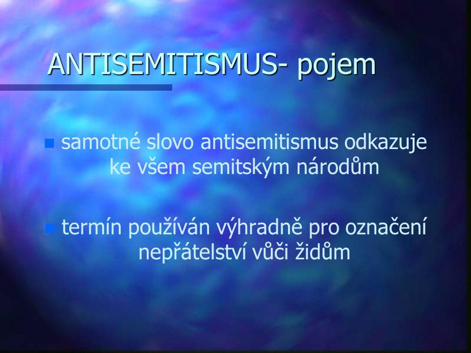 ANTISEMITISMUS n n nepřátelství nebo předpojatost vůči židům jako představitelům židovského náboženství judaismu, etnické skupině nebo rase n n forma xenofobie, která může mít různé formy, od osobní nenávisti až k institucionalizované násilné perzekuci.
