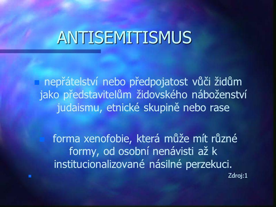 ANTISEMITISMUS n n nepřátelství nebo předpojatost vůči židům jako představitelům židovského náboženství judaismu, etnické skupině nebo rase n n forma
