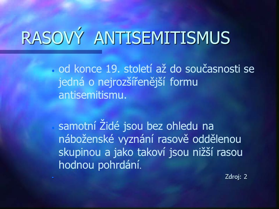 RASOVÝ ANTISEMITISMUS   od konce 19. století až do současnosti se jedná o nejrozšířenější formu antisemitismu.   samotní Židé jsou bez ohledu na n