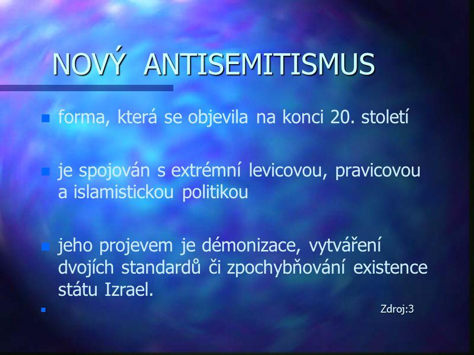 NOVÝ ANTISEMITISMUS n n forma, která se objevila na konci 20. století n n je spojován s extrémní levicovou, pravicovou a islamistickou politikou n n j