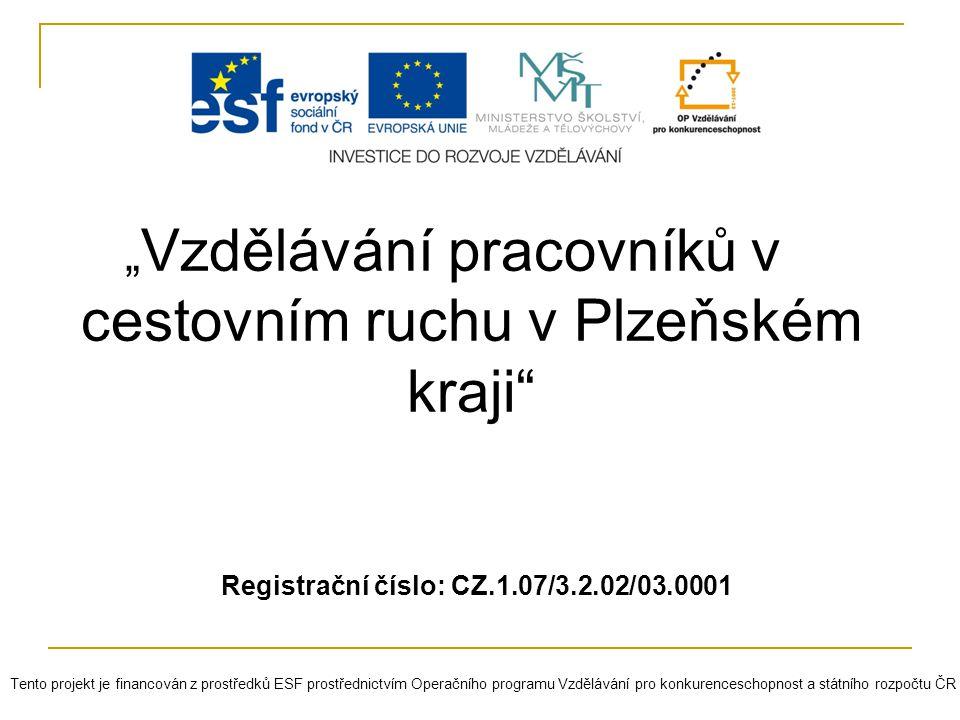 """"""" Vzdělávání pracovníků v cestovním ruchu v Plzeňském kraji"""" Registrační číslo: CZ.1.07/3.2.02/03.0001 Tento projekt je financován z prostředků ESF pr"""