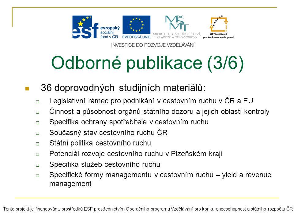 36 doprovodných studijních materiálů:  Legislativní rámec pro podnikání v cestovním ruchu v ČR a EU  Činnost a působnost orgánů státního dozoru a je