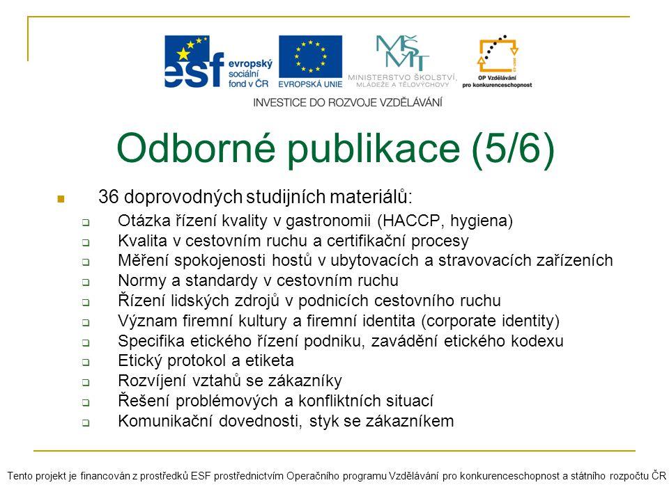 36 doprovodných studijních materiálů:  Otázka řízení kvality v gastronomii (HACCP, hygiena)  Kvalita v cestovním ruchu a certifikační procesy  Měře