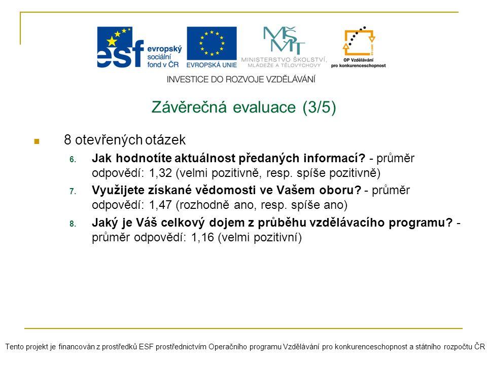 Závěrečná evaluace (3/5) 8 otevřených otázek 6. Jak hodnotíte aktuálnost předaných informací? - průměr odpovědí: 1,32 (velmi pozitivně, resp. spíše po