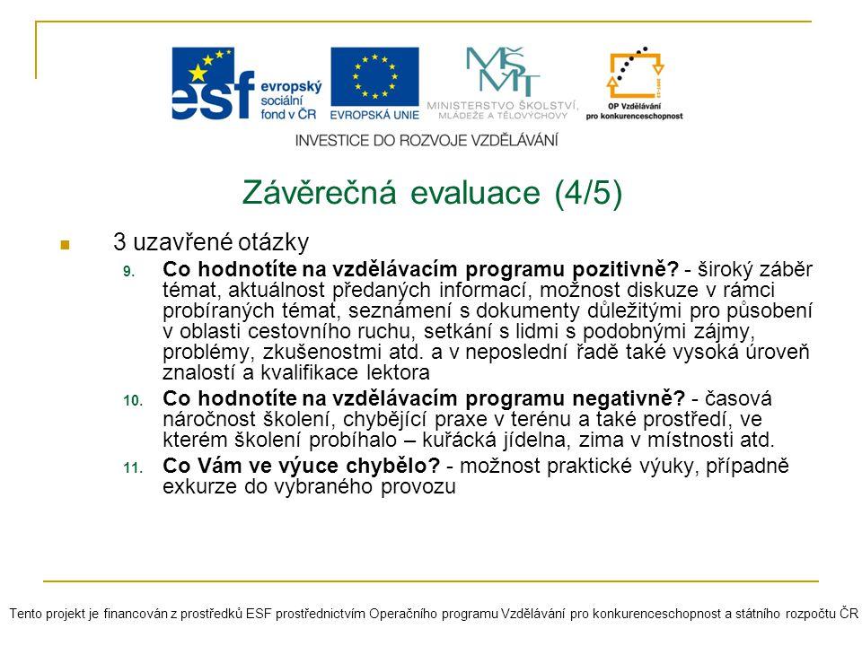 Závěrečná evaluace (4/5) 3 uzavřené otázky 9. Co hodnotíte na vzdělávacím programu pozitivně? - široký záběr témat, aktuálnost předaných informací, mo