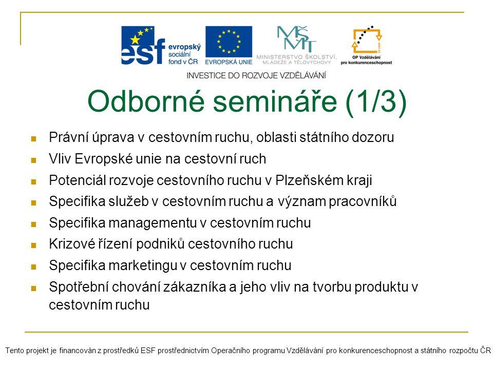 Odborné semináře (1/3) Právní úprava v cestovním ruchu, oblasti státního dozoru Vliv Evropské unie na cestovní ruch Potenciál rozvoje cestovního ruchu