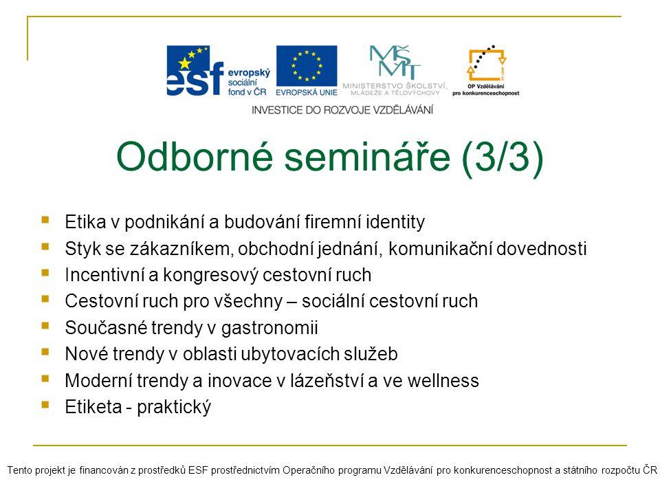 Odborné semináře (3/3)  Etika v podnikání a budování firemní identity  Styk se zákazníkem, obchodní jednání, komunikační dovednosti  Incentivní a k