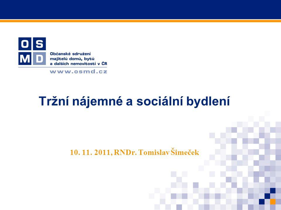Tržní nájemné a sociální bydlení 10. 11. 2011, RNDr. Tomislav Šimeček