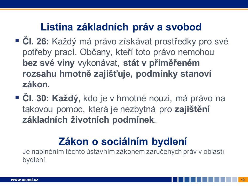 10 www.osmd.cz Listina základních práv a svobod  Čl. 26: Každý má právo získávat prostředky pro své potřeby prací. Občany, kteří toto právo nemohou b