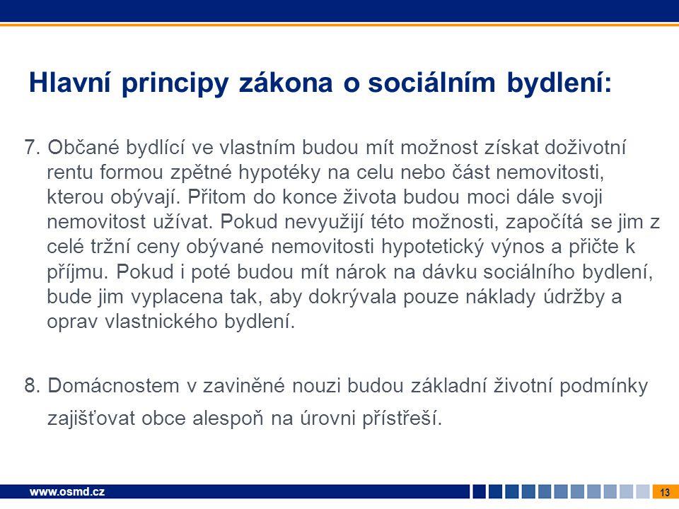 13 www.osmd.cz Hlavní principy zákona o sociálním bydlení: 7. Občané bydlící ve vlastním budou mít možnost získat doživotní rentu formou zpětné hypoté