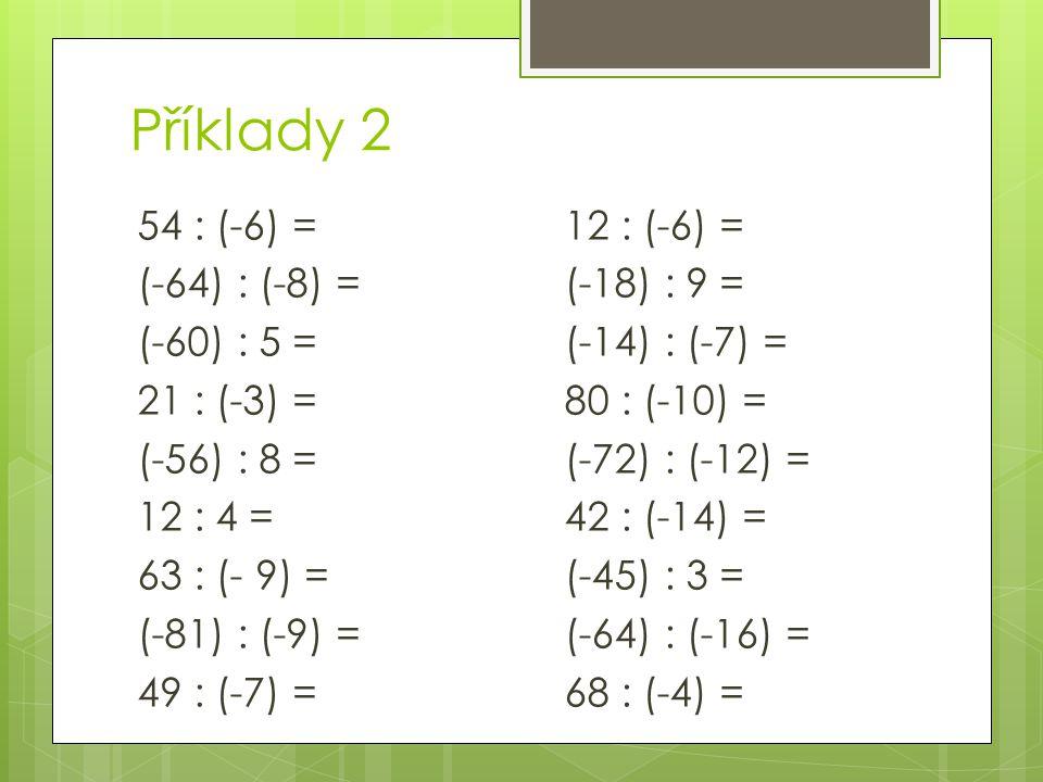 54 : (-6) = (-64) : (-8) = (-60) : 5 = 21 : (-3) = (-56) : 8 = 12 : 4 = 63 : (- 9) = (-81) : (-9) = 49 : (-7) = Příklady 2 12 : (-6) = (-18) : 9 = (-14) : (-7) = 80 : (-10) = (-72) : (-12) = 42 : (-14) = (-45) : 3 = (-64) : (-16) = 68 : (-4) =