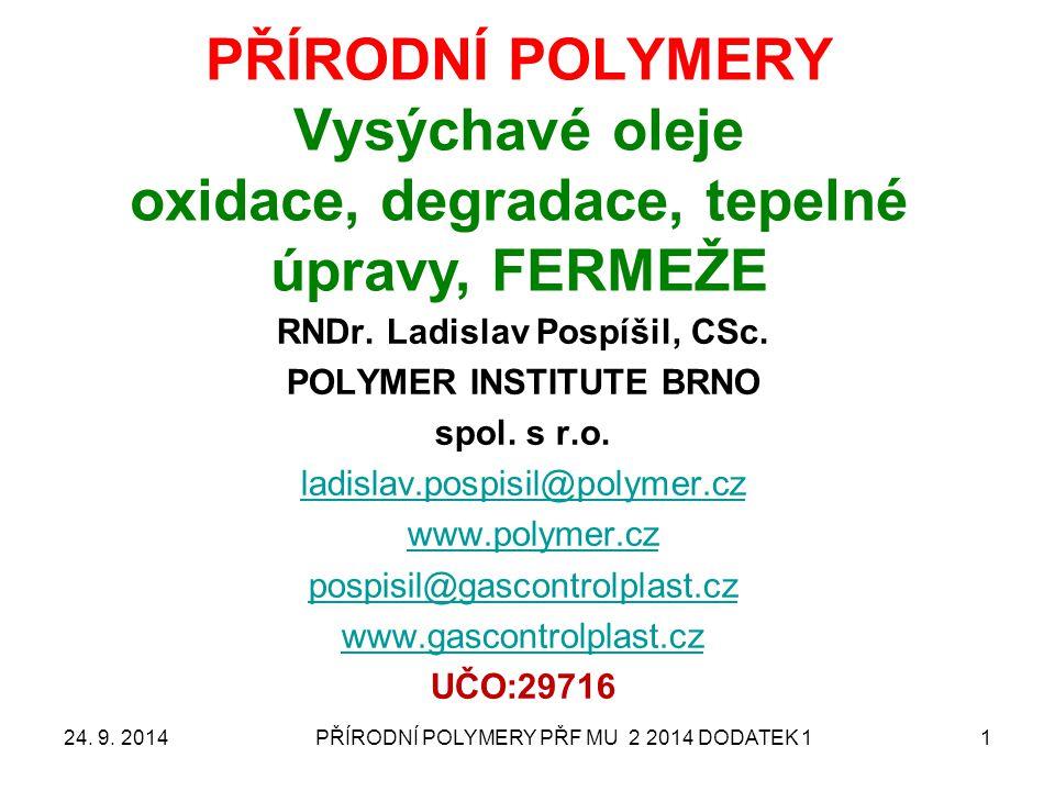 PŘÍRODNÍ POLYMERY PŘF MU 2 2014 DODATEK 11 PŘÍRODNÍ POLYMERY Vysýchavé oleje oxidace, degradace, tepelné úpravy, FERMEŽE RNDr. Ladislav Pospíšil, CSc.