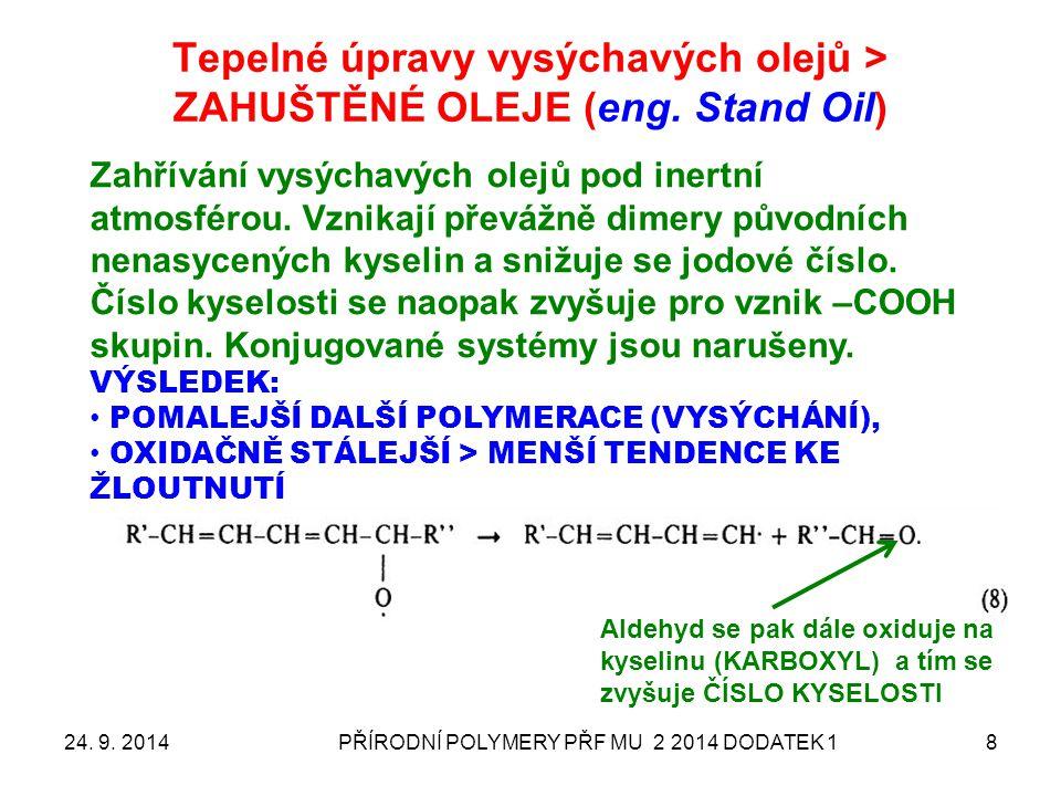 Tepelné úpravy vysýchavých olejů > ZAHUŠTĚNÉ OLEJE (eng. Stand Oil) 24. 9. 2014PŘÍRODNÍ POLYMERY PŘF MU 2 2014 DODATEK 18 Aldehyd se pak dále oxiduje