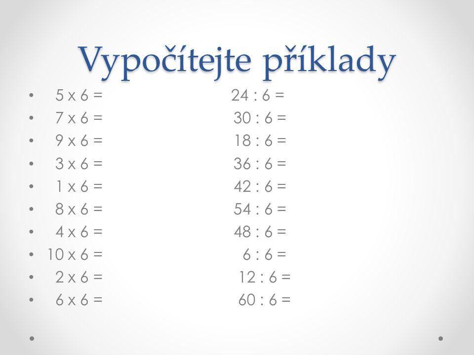 Řešení 5 x 6 = 30 24 : 6 = 4 7 x 6 = 42 30 : 6 = 5 9 x 6 = 54 18 : 6 = 3 3 x 6 = 18 36 : 6 = 6 1 x 6 = 6 42 : 6 = 7 8 x 6 = 48 54 : 6 = 9 4 x 6 = 24 48 : 6 = 8 10 x 6 = 60 6 : 6 = 1 2 x 6 = 12 12 : 6 = 2 6 x 6 = 36 60 : 6 =10