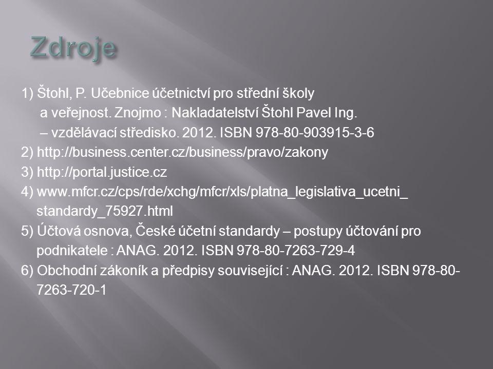 1) Štohl, P. Učebnice účetnictví pro střední školy a veřejnost. Znojmo : Nakladatelství Štohl Pavel Ing. – vzdělávací středisko. 2012. ISBN 978-80-903