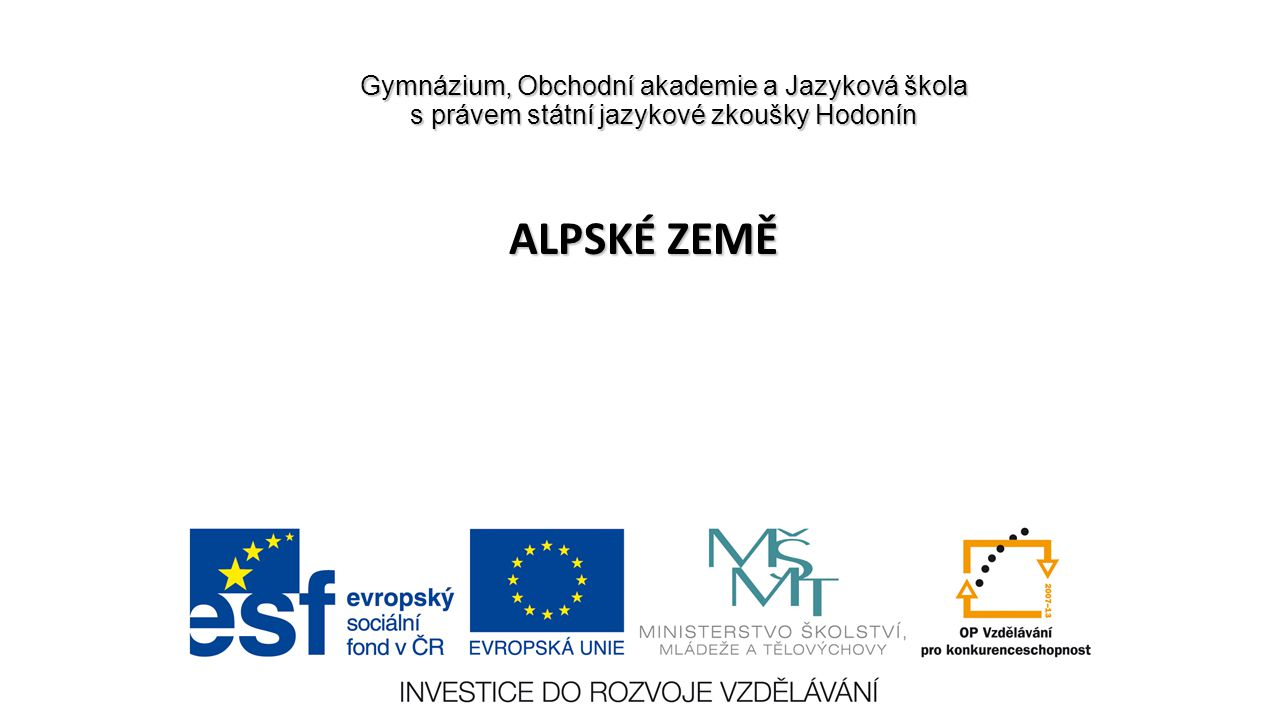 Gymnázium, Obchodní akademie a Jazyková škola s právem státní jazykové zkoušky Hodonín ALPSKÉ ZEMĚ