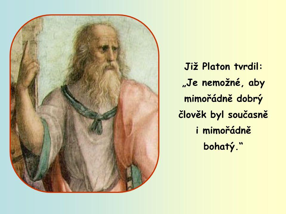 """Apoštol Pavel napsal: """"Ti, kdo chtějí hromadit bohatství, upadají do pokušení a zamotávají se do mnohých nesmyslných a škodlivých žádostí, které vrhají lidi do zkázy a záhuby."""