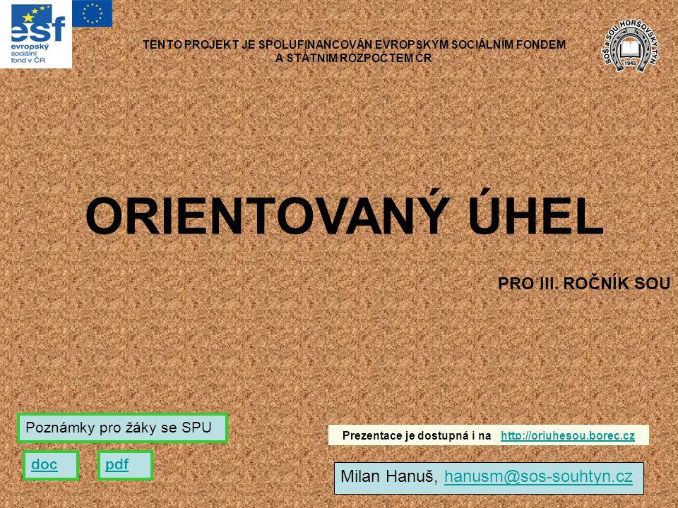 ORIENTOVANÝ ÚHEL Milan Hanuš, hanusm@sos-souhtyn.czhanusm@sos-souhtyn.cz PRO III.