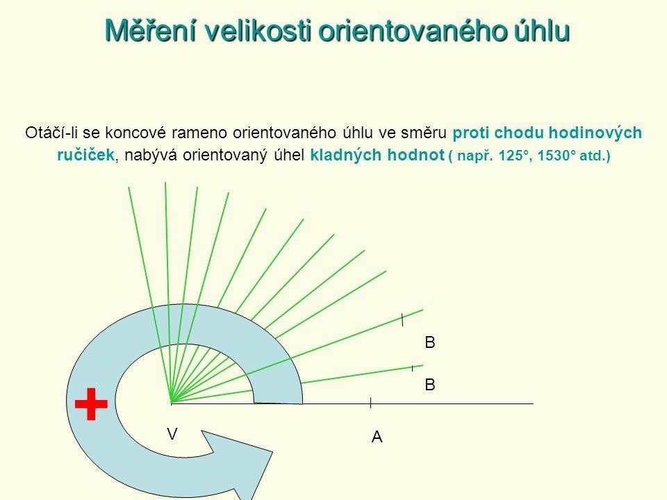 V B A + B Otáčí-li se koncové rameno orientovaného úhlu ve směru proti chodu hodinových ručiček, nabývá orientovaný úhel kladných hodnot ( např.
