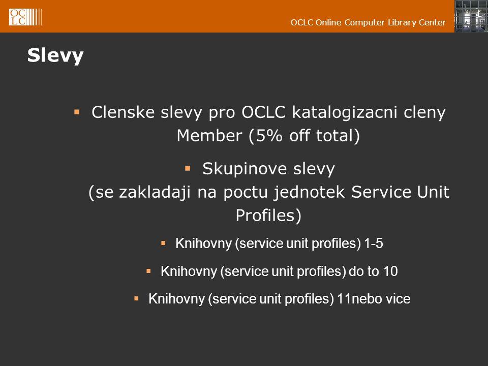 OCLC Online Computer Library Center Slevy  Clenske slevy pro OCLC katalogizacni cleny Member (5% off total)  Skupinove slevy (se zakladaji na poctu jednotek Service Unit Profiles)  Knihovny (service unit profiles) 1-5  Knihovny (service unit profiles) do to 10  Knihovny (service unit profiles) 11nebo vice