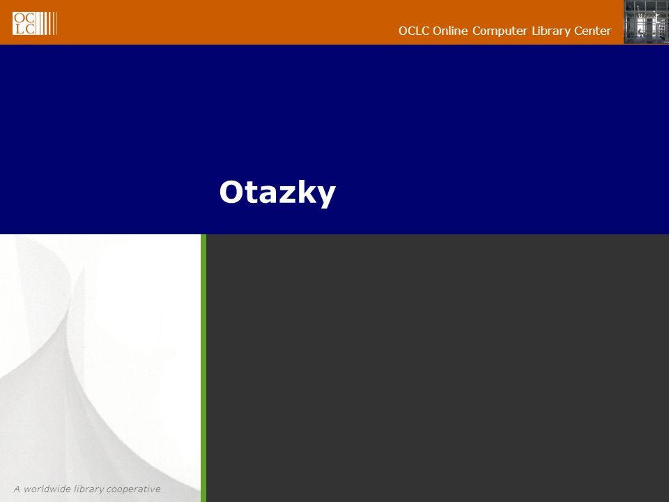 A worldwide library cooperative OCLC Online Computer Library Center Otazky