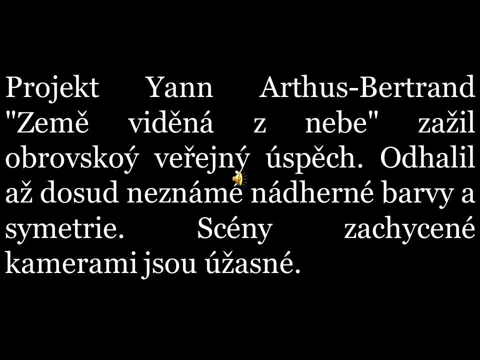 Projekt Yann Arthus-Bertrand Země viděná z nebe zažil obrovskoý veřejný úspěch.