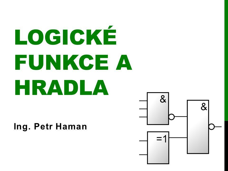 LOGICKÉ FUNKCE A HRADLA Ing. Petr Haman