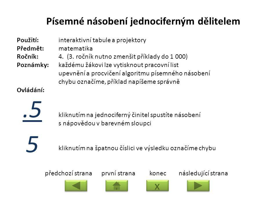 Písemné násobení jednociferným dělitelem Použití:interaktivní tabule a projektory Předmět: matematika Ročník:4.