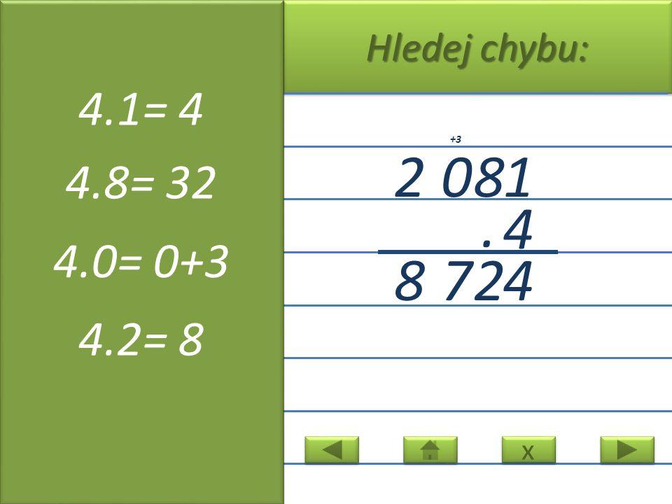 x x Hledej chybu: 2081 4. 42 7 8 +3 4.1= 4 4.8= 32 4.0= 0+3 4.2= 8