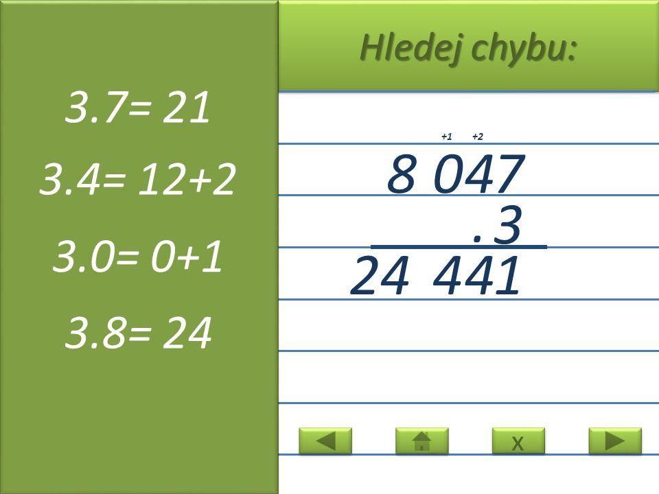 x x Hledej chybu: 8047 3. 14 424 +2+1 3.7= 21 3.4= 12+2 3.0= 0+1 3.8= 24