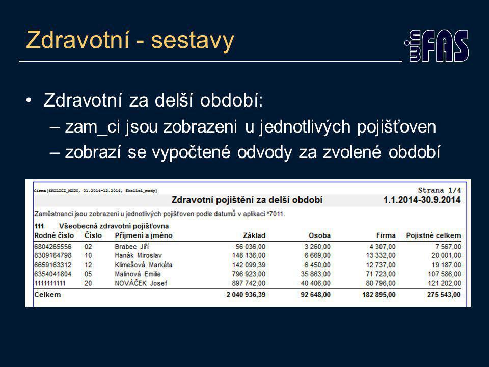 Zdravotní - sestavy Zdravotní za delší období: –zam_ci jsou zobrazeni u jednotlivých pojišťoven –zobrazí se vypočtené odvody za zvolené období