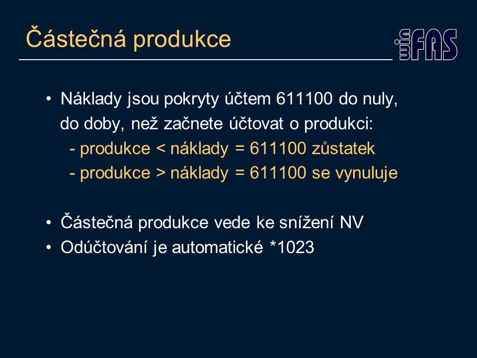 Částečná produkce Náklady jsou pokryty účtem 611100 do nuly, do doby, než začnete účtovat o produkci: - produkce < náklady = 611100 zůstatek - produkce > náklady = 611100 se vynuluje Částečná produkce vede ke snížení NV Odúčtování je automatické *1023