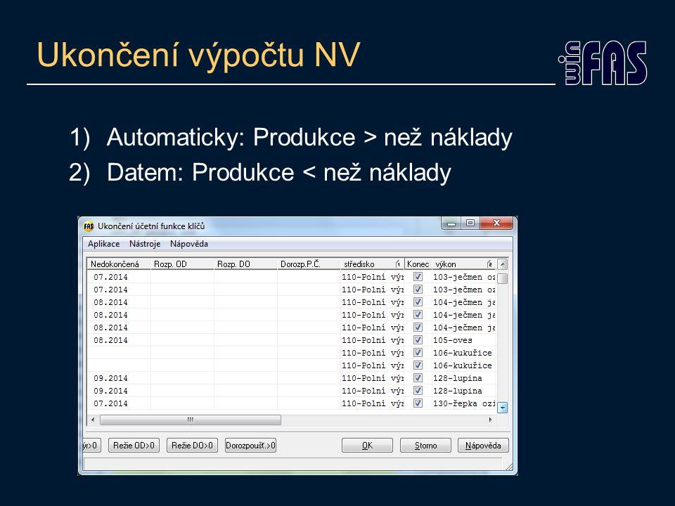 Ukončení výpočtu NV 1)Automaticky: Produkce > než náklady 2)Datem: Produkce < než náklady