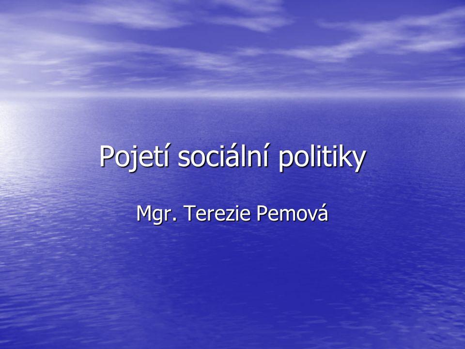 Pojetí sociální politiky Mgr. Terezie Pemová