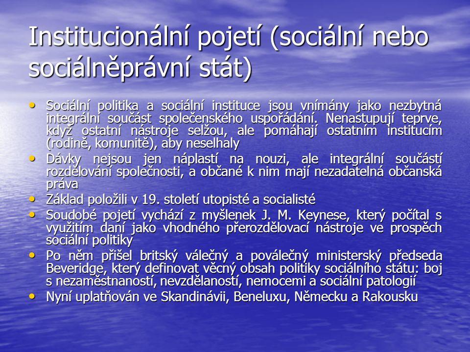 Institucionální pojetí (sociální nebo sociálněprávní stát) Sociální politika a sociální instituce jsou vnímány jako nezbytná integrální součást společenského uspořádání.