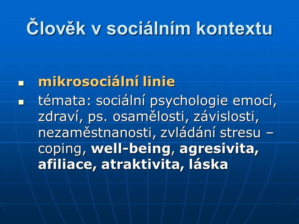 Člověk v sociálním kontextu mikrosociální linie mikrosociální linie témata: sociální psychologie emocí, zdraví, ps. osamělosti, závislosti, nezaměstna