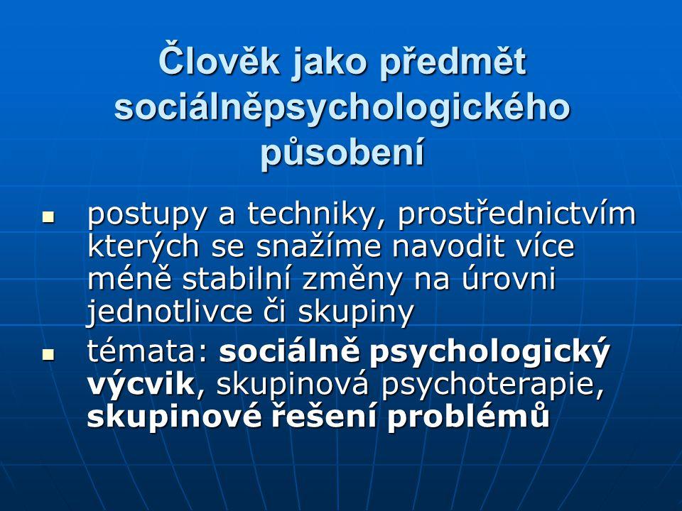 Člověk jako předmět sociálněpsychologického působení postupy a techniky, prostřednictvím kterých se snažíme navodit více méně stabilní změny na úrovni