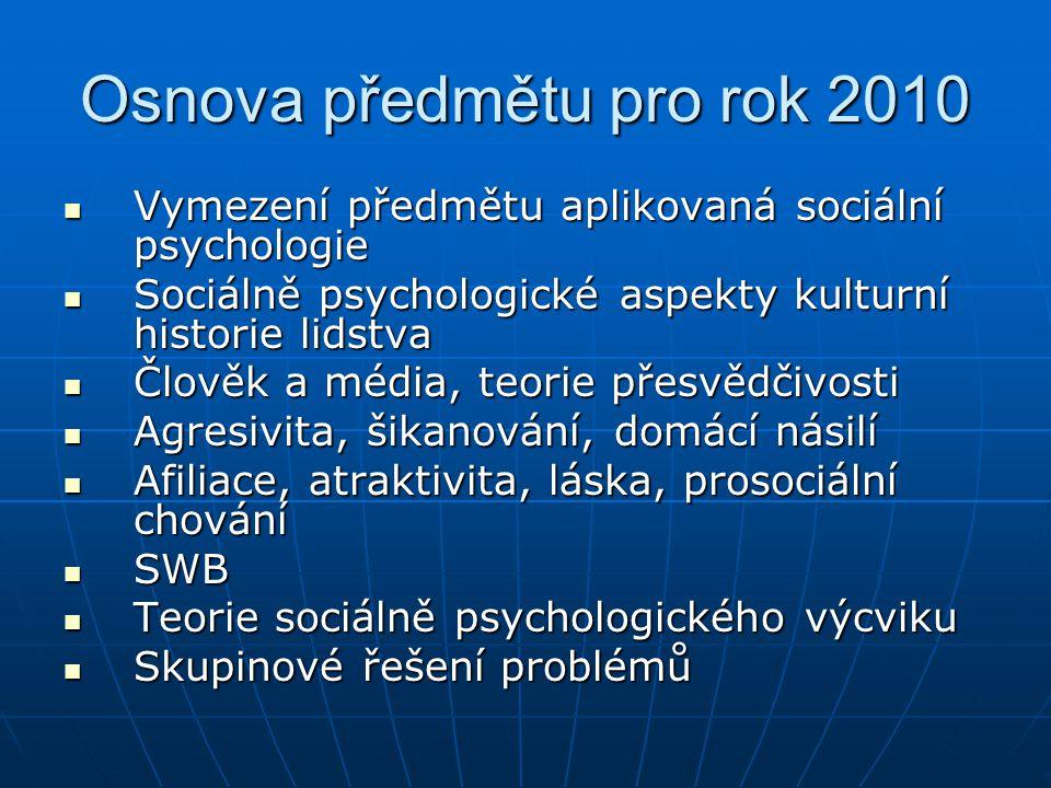 Osnova předmětu pro rok 2010 Vymezení předmětu aplikovaná sociální psychologie Vymezení předmětu aplikovaná sociální psychologie Sociálně psychologick