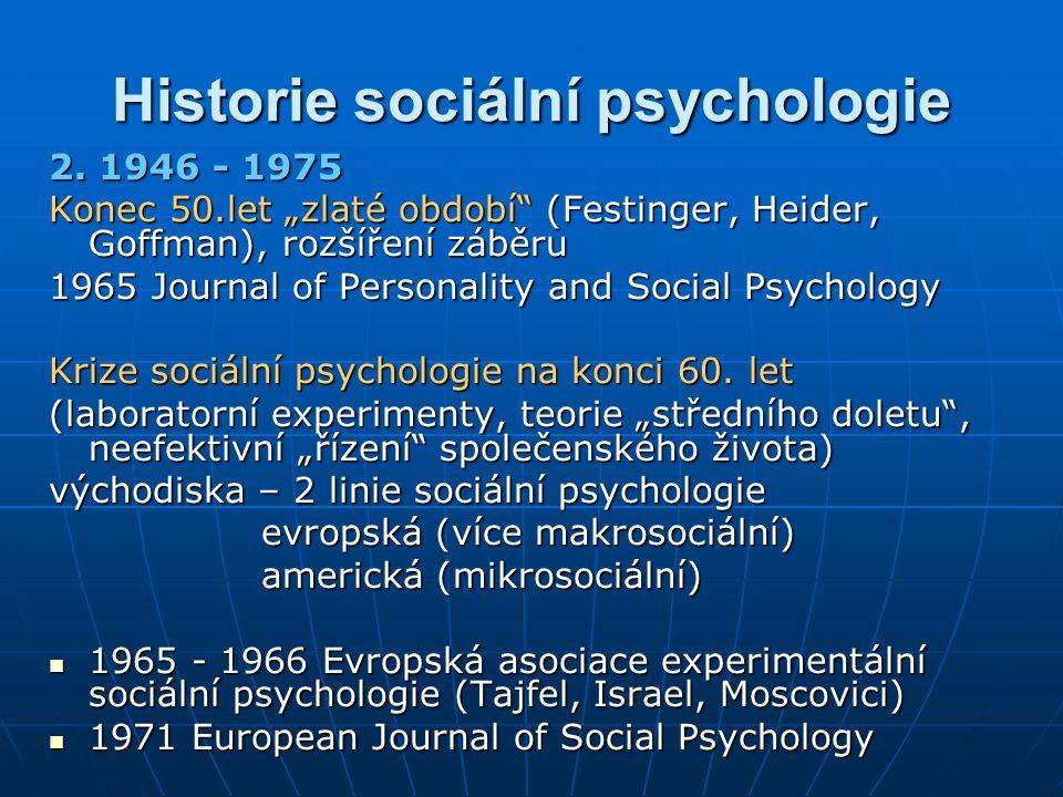 """Historie sociální psychologie 2. 1946 - 1975 Konec 50.let """"zlaté období"""" (Festinger, Heider, Goffman), rozšíření záběru 1965 Journal of Personality an"""
