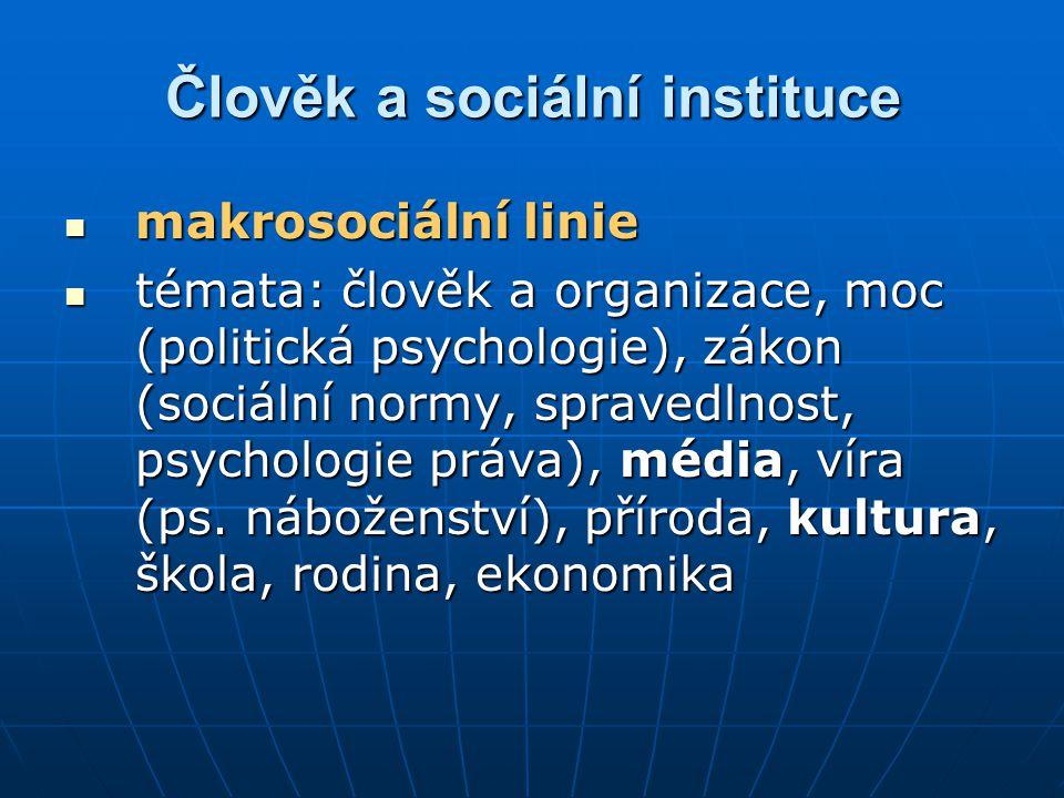 Člověk a sociální instituce makrosociální linie makrosociální linie témata: člověk a organizace, moc (politická psychologie), zákon (sociální normy, s