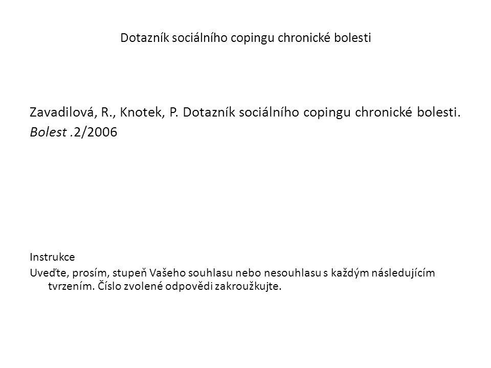 Dotazník sociálního copingu chronické bolesti Zavadilová, R., Knotek, P. Dotazník sociálního copingu chronické bolesti. Bolest.2/2006 Instrukce Uveďte