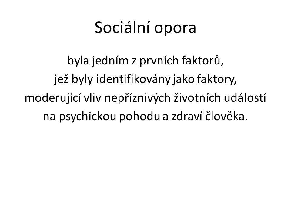 Sociální opora byla jedním z prvních faktorů, jež byly identifikovány jako faktory, moderující vliv nepříznivých životních událostí na psychickou poho