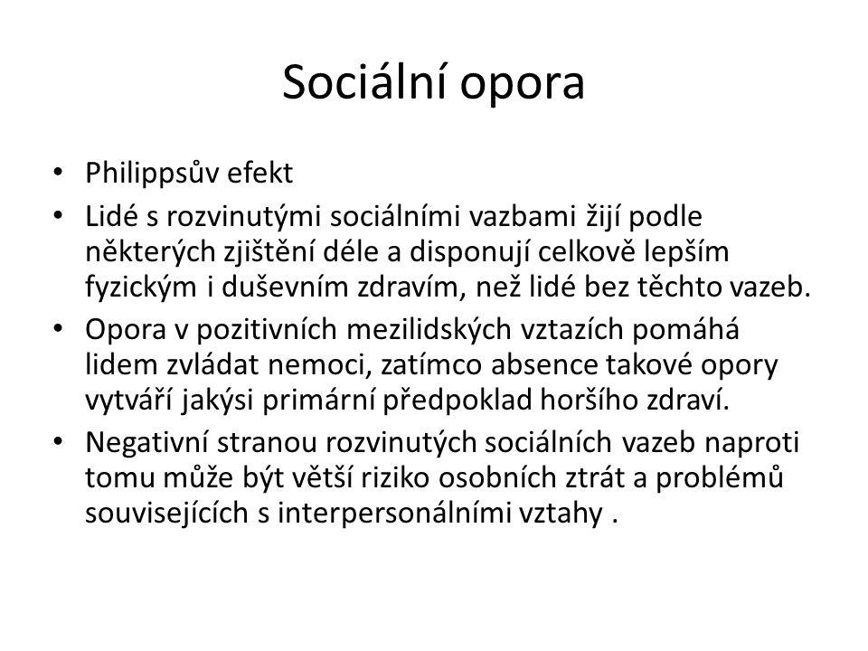 Sociální opora Philippsův efekt Lidé s rozvinutými sociálními vazbami žijí podle některých zjištění déle a disponují celkově lepším fyzickým i duševní