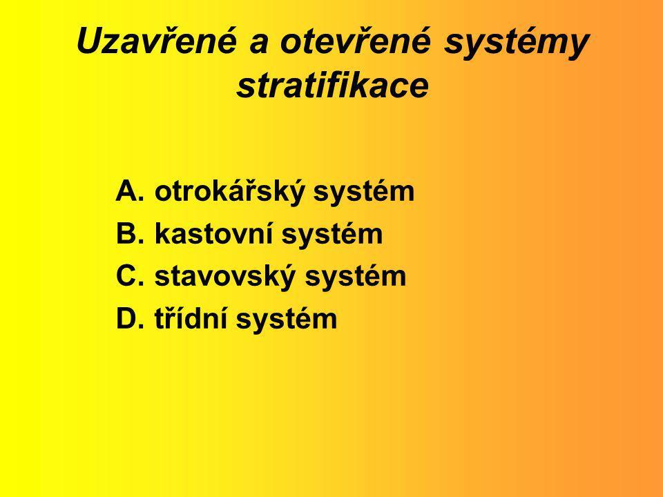 Uzavřené a otevřené systémy stratifikace A.otrokářský systém B.kastovní systém C.stavovský systém D.třídní systém