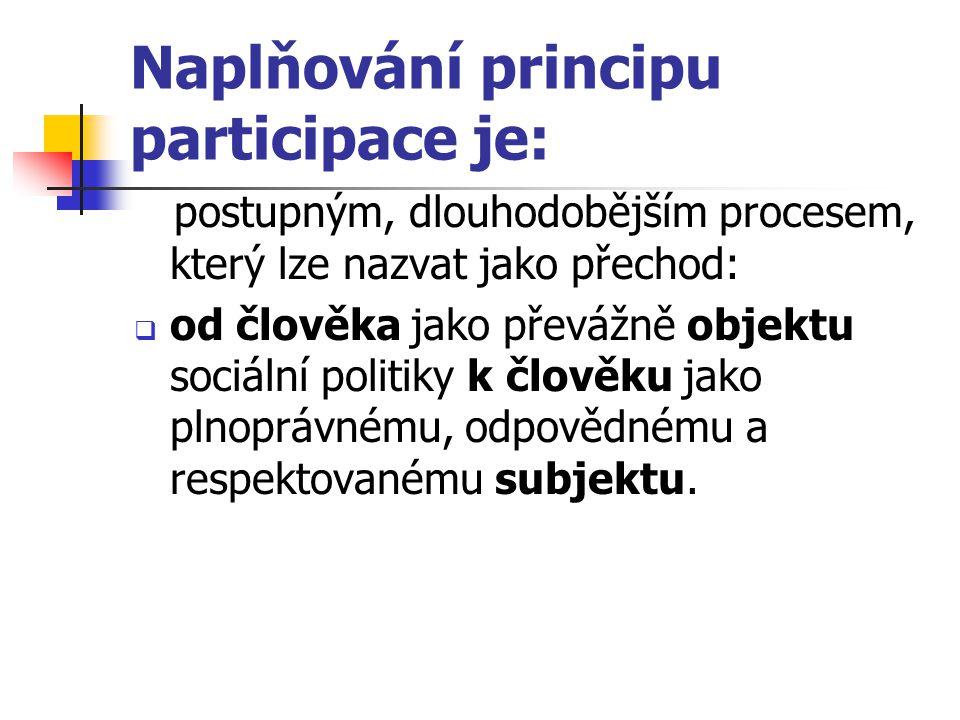 Naplňování principu participace je: postupným, dlouhodobějším procesem, který lze nazvat jako přechod:  od člověka jako převážně objektu sociální pol