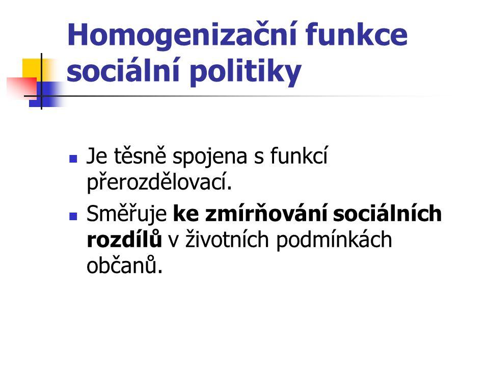 Homogenizační funkce sociální politiky Je těsně spojena s funkcí přerozdělovací. Směřuje ke zmírňování sociálních rozdílů v životních podmínkách občan