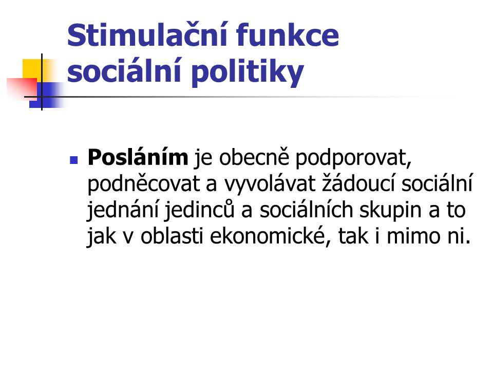 Stimulační funkce sociální politiky Posláním je obecně podporovat, podněcovat a vyvolávat žádoucí sociální jednání jedinců a sociálních skupin a to ja