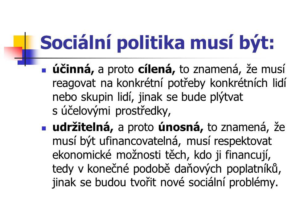 Sociální politika musí být: účinná, a proto cílená, to znamená, že musí reagovat na konkrétní potřeby konkrétních lidí nebo skupin lidí, jinak se bude